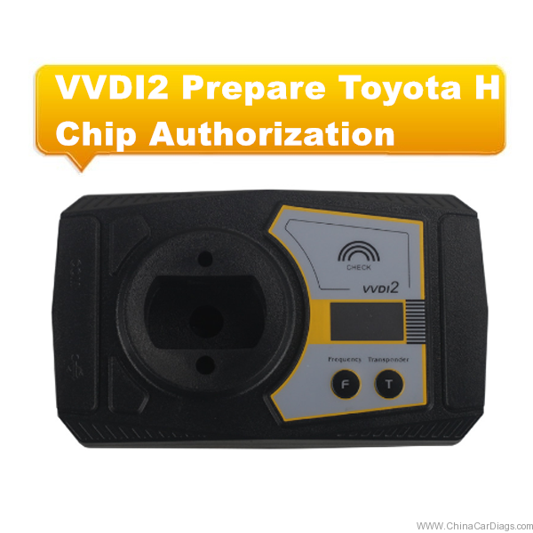 Toyota H Chip on VVDI2 – Things You Have to Know!